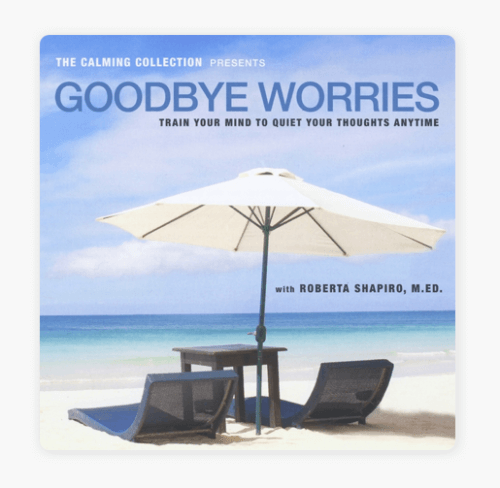 Goodbye Worries by Roberta Shapiro